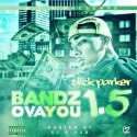 Slick Parker - Bandz Ova You 1.5 mixtape cover art