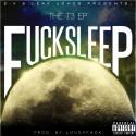T3 - F*ck Sleep mixtape cover art