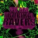 Tropkal Ravers - We Are mixtape cover art