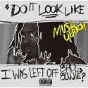 Musa Ulrich - Do It Look Like I Was Left Off Bad & Boujie mixtape cover art