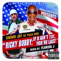 Shawn Jay - Ricky Bobby If U Ain't 1st, You're Last mixtape cover art