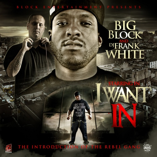 Mixtape: The Rebel Gang – I Want In (Hosted By Big Block x Frank White)