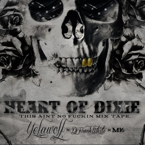 Yelawolf & M16 – Heart Of Dixie (Hosted By DJ Frank White) [Mixtape]