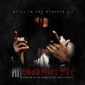 PIT - Still In The Streets 4 (God Got Me) mixtape cover art