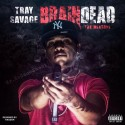 Tray Savage - Brain Dead mixtape cover art