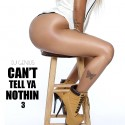 Can't Tell Ya Nothin 3 mixtape cover art