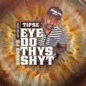 Tipse - Eye Do Thys Shyt mixtape cover art