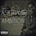 Mi$tro - Ashtrays & Ambition mixtape cover art