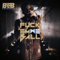 B.o.B - F*ck Em We Ball mixtape cover art