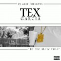 Tex Garcia - In The Mean Time mixtape cover art