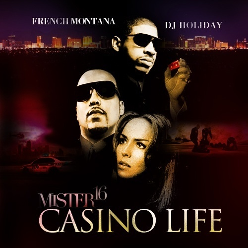 French Montana & DJ Holiday – Mister 16 (Casino Life) [Mixtape]