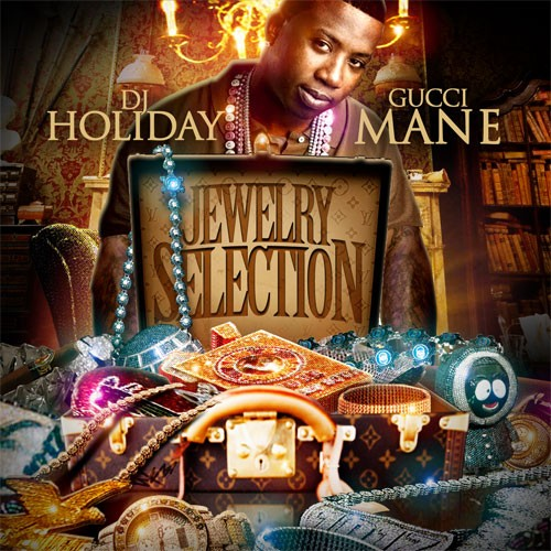 Gucci Mane & DJ Holiday – Jewelry Selection (Mixtape)