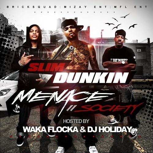 Slim Dunkin - Menace II Society (Hosted By Waka Flocka) Mixtape