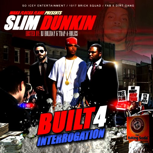 Slim Dunkin - Built 4 Interrogation Mixtape (Hosted By Waka Flocka Flame)