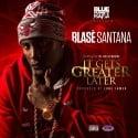 Blasé Santana - It Gets Greater Later mixtape cover art