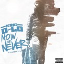 King D-Lo - Now Or Never mixtape cover art