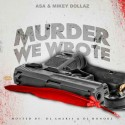 Mikey Dollaz & Asa - Murder We Wrote mixtape cover art
