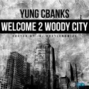 Yung CBanks - Welcome To Woody City mixtape cover art