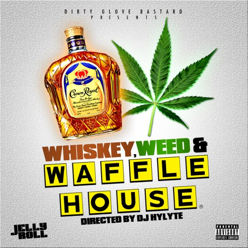 Jelly Roll Whiskey Weed Amp Waffle House Dj Hylyte