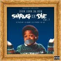 John John Da Don - Shrug Or Die mixtape cover art