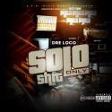 Dre Loco - Solo Shit Only  mixtape cover art