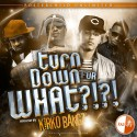 Turn Down For What (Hosted By Kirko Bangz) mixtape cover art