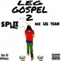 Splee - Leg Gospel 2 mixtape cover art