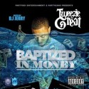 Tweezie Tha Great - Baptized In Money mixtape cover art