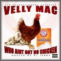 Velly Mac - Who Ain't Got No Chicken mixtape cover art