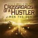 J-Mon The Don - Crossroads Of A Hustler mixtape cover art