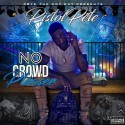Pistol Pete - No Crowd Pleaser mixtape cover art