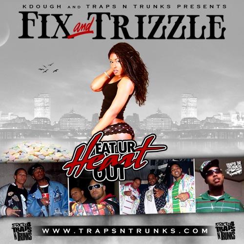 Traps N Trunks Presents Fix N Trizzle – Eat Ur Heart Out [Mixtape]