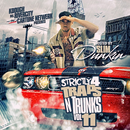 Strictly 4 The Traps N Trunks Vol. 11 (Hosted By Slim Dunkin) [Mixtape]