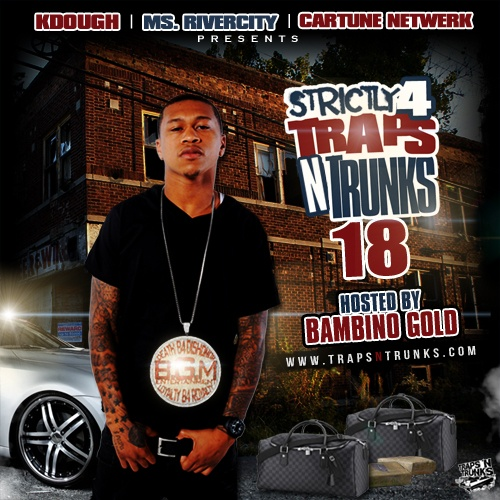 Strictly 4 Traps N Trunks Vol. 18 (Hosted By Bambino Gold) [Mixtape]