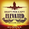 Draft Pick & KPT - Elevated mixtape cover art