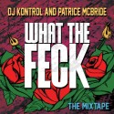DJ Kontrol & Patrice Mcbride - What The Feck mixtape cover art