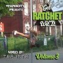 TRPMSTR - Get Rachet Wit It 3 mixtape cover art