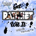 TRPMSTR - Get Ratchet Wit It mixtape cover art