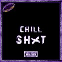 Chill Shxt mixtape cover art