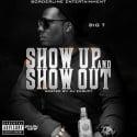 Big T - Show Up & Show Out mixtape cover art