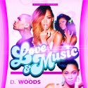 Love & Music (Hosted By D. Woods) mixtape cover art