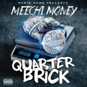 Meechi Money - Quarter Brick mixtape cover art