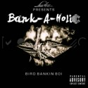 Bird Bankin Boi - Bank-A-Holic mixtape cover art