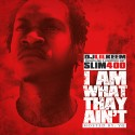 Slim 400 - I Am What They Ain't (Hosted By YG) mixtape cover art