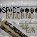 Spade Bangbino - We Be Breaking Down mixtape cover art