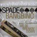 Spade Bangbino - We Be Breaking Down mixtape cover art