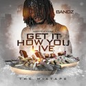 Bandz - Get It How You Live mixtape cover art