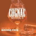 Cognac Muzik 5 (Hosted By Havana Cash) mixtape cover art
