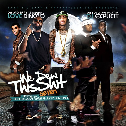 Love Dinero & DJ Explicit Present We Dew This Shit 7 (Hosted By Waka Flocka & Juelz Santana)