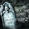 Young Dro - R.I.P. (I Killed That Shit) 2 mixtape cover art